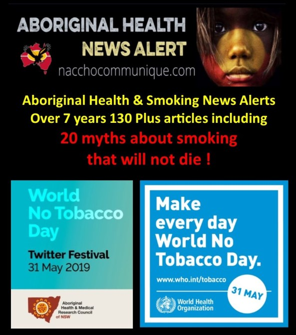 ecb7913250 Aboriginal Health and Smoking #WNTD2019 31 May News Alerts  #CommunityControl #YourHealthYourFuture: Over 7 years 130 Plus articles  Including 20 myths about ...