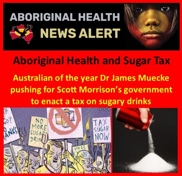 NACCHO Aboriginal Health and #SugarTax #5Myths @ausoftheyear Dr James Muecke pushing for Scott Morrison's government to enact a tax on sugary drinks : Money $ raised could be used to fund health promotion