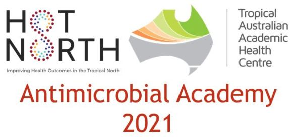 Tropical Australian Academic Health Centre & Hot North Improving Health Outcomes in the Tropical North Antimicrobial Academy 2021 banner