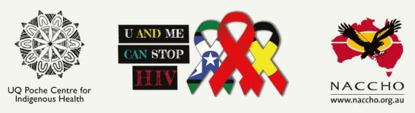 logos for UQ Poche Centres for Indigenous Health; U and ME can stop HIV - vector image of 3 awareness ribbons - one red, one with Torres Strait Islander flay, one with the Aboriginal flag; NACCHO logo black eagle superimposed on red map of Australian with yellow centrewww.naccho.org.au