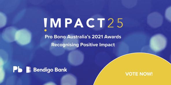 banner !MPACT 25 Pro Bono Australia' 2021 Awards Recognising Positive Impact Bendigo Bank VOTE NOW! dark blue background & yellow half circle for 'Vote Now!' text