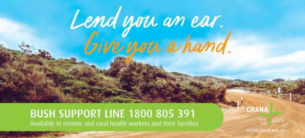 CRANAPlus banner, text Lend you an ear. Give you a hand. Bush Support LIne 1800 805 391 Available to remote and rural health workers and their families, CRANAPlus logo ' text CRANA plu Improving remote health www.crana.org.au
