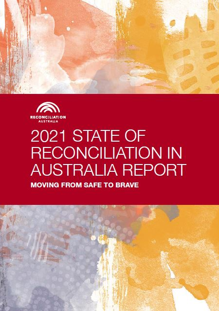 cover of the Reconciliation Australia 2021 State of Reconciliation in Australia Report - Moving From Safe to Brave text against dark red band, top & bottom of cover yellow, pale orange white Aboriginal painting